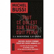 Michel Bussi - Tout ce qui sur terre doit périr : la dernière licorne