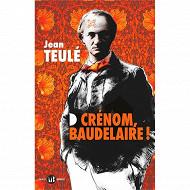 Jean Teulé - Crénom, baudelaire !