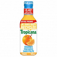 Tropicana oranges pressées sans pulpe pet 90cl 0.40  remise immédiate