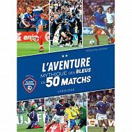 Sport - L'aventure mythique des Bleus en 50 matchs
