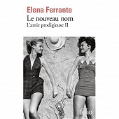 Elena Ferrante - L'amie prodigieuse, volume 2, Le nouveau nom