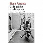 Elena Ferrante - L'amie prodigieuse, volume 3,celle qui fuit et celle qui reste